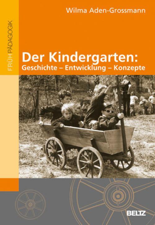 Der Kindergarten: Geschichte - Entwicklung - Konzepte cover