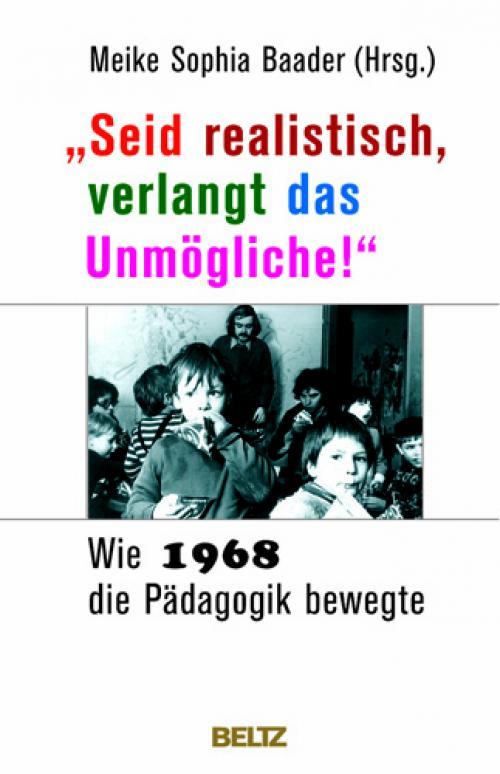 »Seid realistisch, verlangt das Unmögliche!« - Wie 1968 die Pädagogik bewegte cover