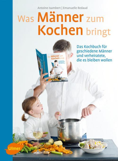 Was Männer zum Kochen bringt cover