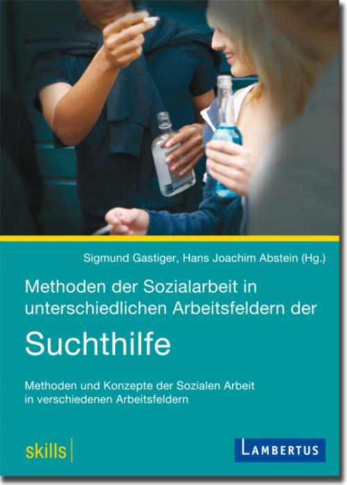 Methoden der Sozialarbeit in unterschiedlichen Arbeitsfeldern der Suchthilfe cover