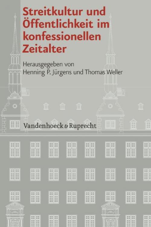 Streitkultur und Öffentlichkeit im konfessionellen Zeitalter cover