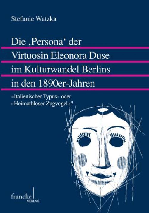 Die 'Persona' der Virtuosin Eleonora Duse im Kulturwandel Berlins in den 1890er-Jahren cover