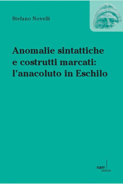 Anomalie sintattiche e costrutti marcati: l'anacoluto in Eschilo cover