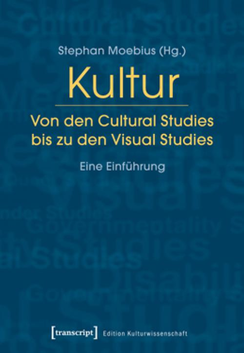 Kultur. Von den Cultural Studies bis zu den Visual Studies cover