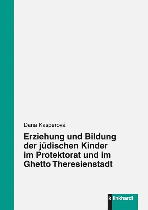 Erziehung und Bildung der jüdischen Kinder im Protektorat und im Ghetto Theresienstadt cover