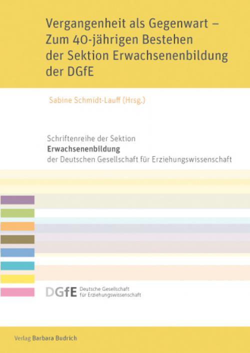 Vergangenheit als Gegenwart – Zum 40-jährigen Bestehen der Sektion Erwachsenenbildung der DGfE cover
