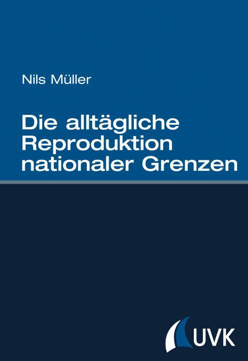 Die alltägliche Reproduktion nationaler Grenzen cover