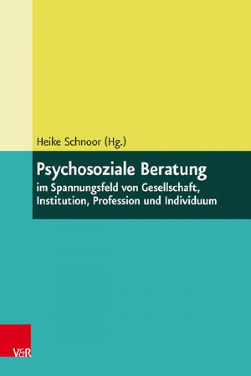 Psychosoziale Beratung im Spannungsfeld von Gesellschaft, Institution, Profession und Individuum cover