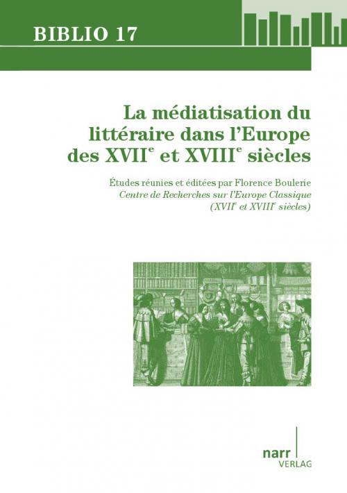 La Médiatisation du littéraire dans l'Europe des XVIIe et XVIIIe siècles cover