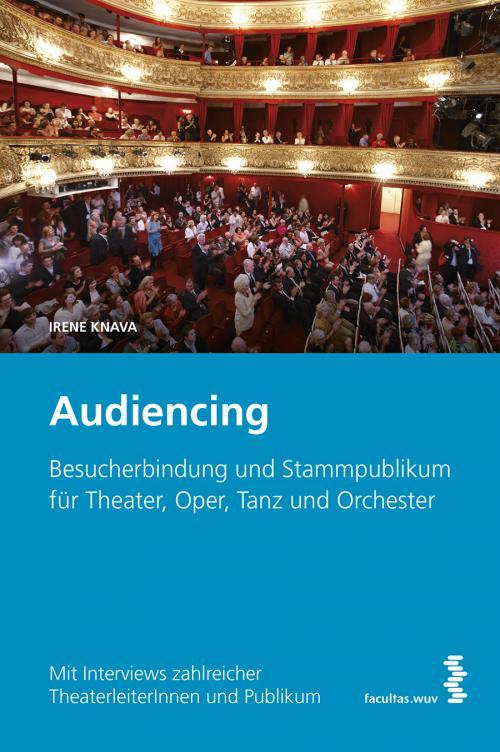 Audiencing: Besucherbindung und Stammpublikum für Theater, Oper, Tanz und Orchester cover