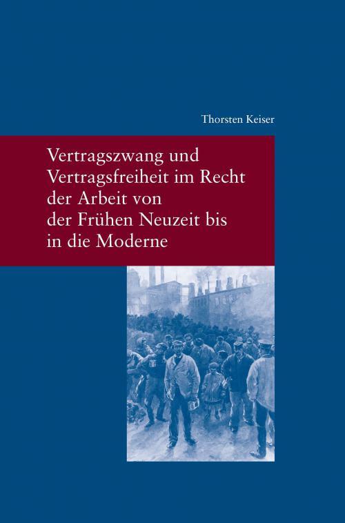 Vertragszwang und Vertragsfreiheit im Recht der Arbeit von der Frühen Neuzeit bis in die Moderne cover