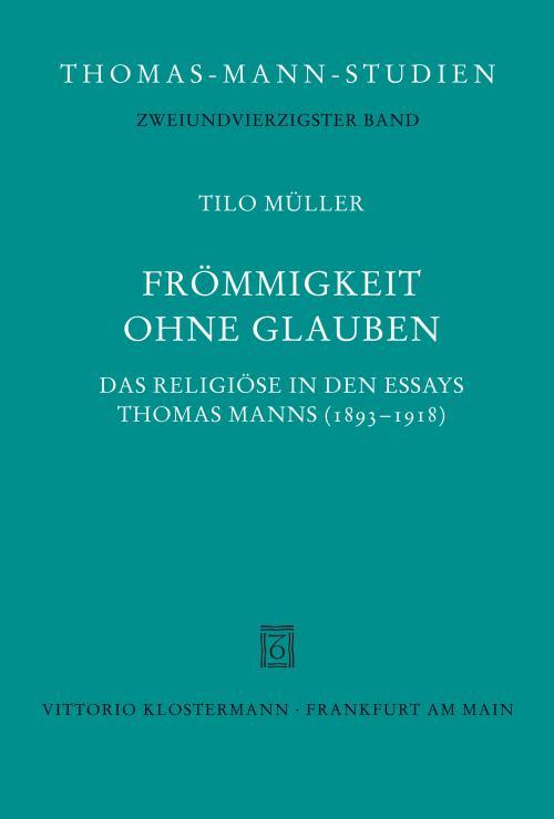 Frömmigkeit ohne Glauben. Das Religiöse in den Essays Thomas Manns cover