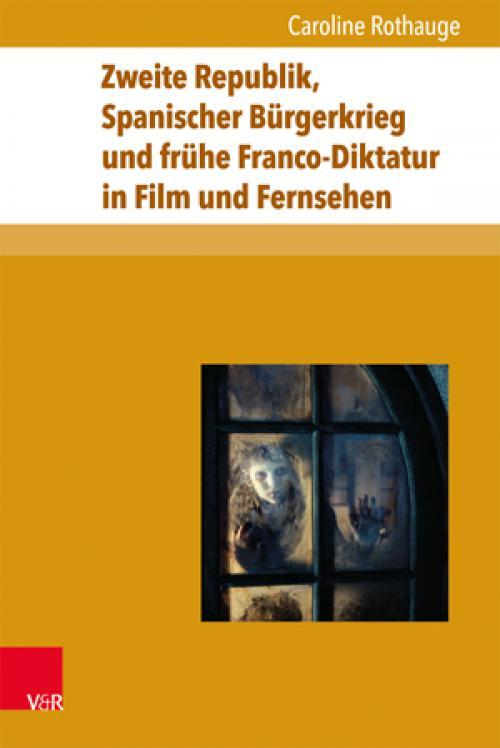 Zweite Republik, Spanischer Bürgerkrieg und frühe Franco-Diktatur in Film und Fernsehen cover