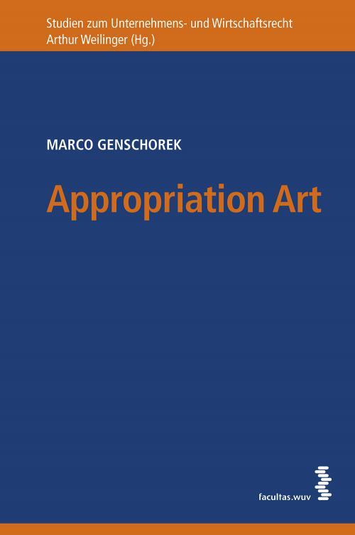 Appropriation Art: Die Aneignungskunst im US-amerikanischen und österreichischen Recht cover