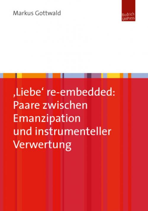 'Liebe' re-embedded: Paare zwischen Emanzipation und instrumenteller Verwertung cover
