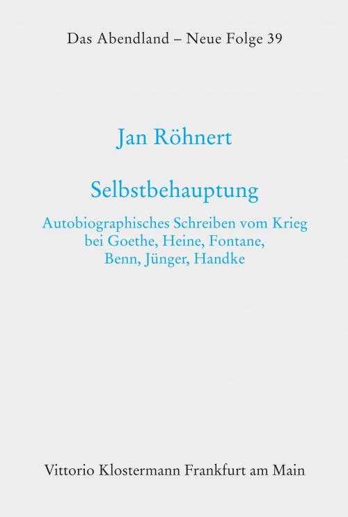 Selbstbehauptung. Autobiographisches Schreiben vom Krieg bei Goethe, Heine, Fontane, Benn, Jünger und Handke cover