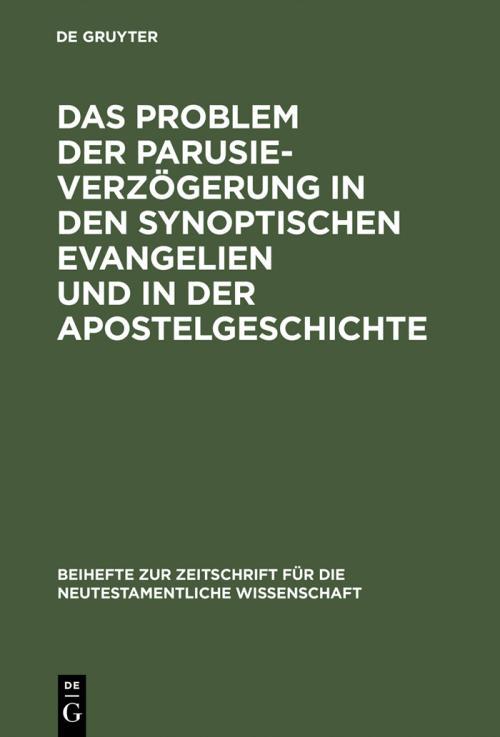Das Problem der Parusieverzögerung in den synoptischen Evangelien und in der Apostelgeschichte cover