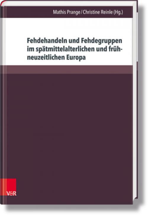 Fehdehandeln und Fehdegruppen im spätmittelalterlichen und frühneuzeitlichen Europa cover