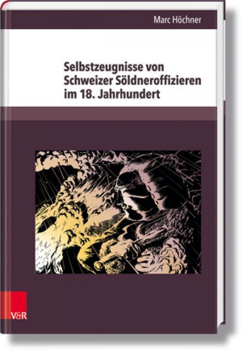 Selbstzeugnisse von Schweizer Söldneroffizieren im 18. Jahrhundert cover