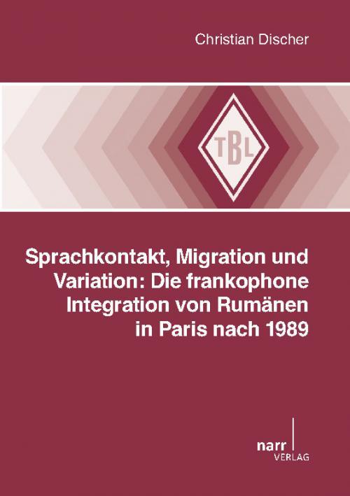 Sprachkontakt, Migration und Variation: Die frankophone Integration von Rumänen in Paris nach 1989 cover