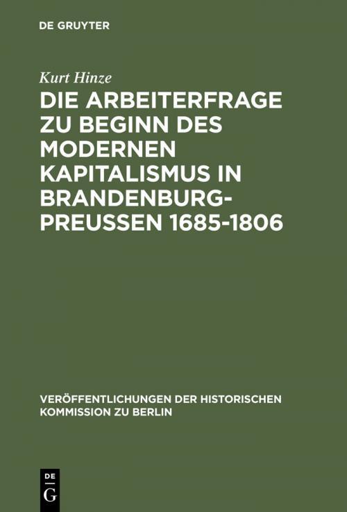 Die Arbeiterfrage zu Beginn des modernen Kapitalismus in Brandenburg-Preussen 1685-1806 cover