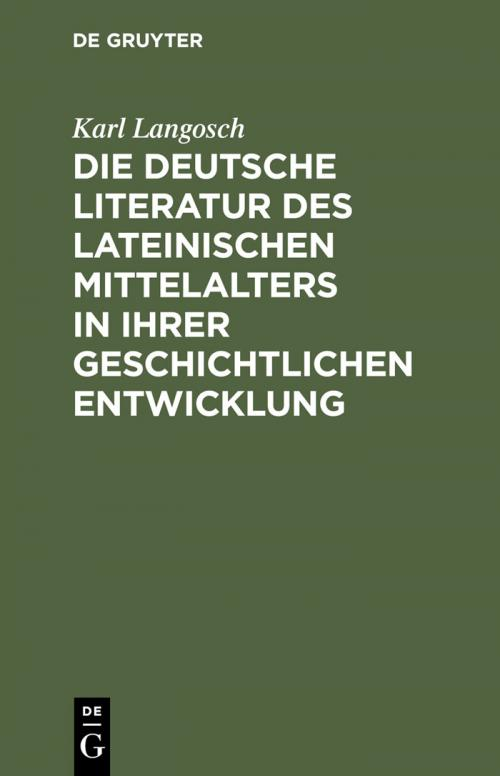 Die deutsche Literatur des lateinischen Mittelalters in ihrer geschichtlichen Entwicklung cover