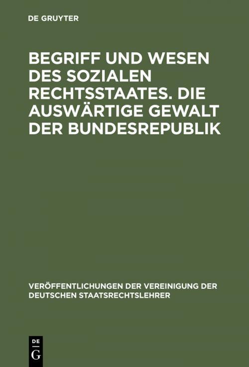Begriff und Wesen des sozialen Rechtsstaates. Die auswärtige Gewalt der Bundesrepublik cover