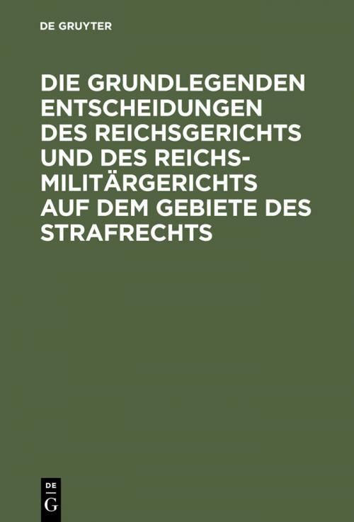 Die grundlegenden Entscheidungen des Reichsgerichts und des Reichsmilitärgerichts auf dem Gebiete des Strafrechts cover