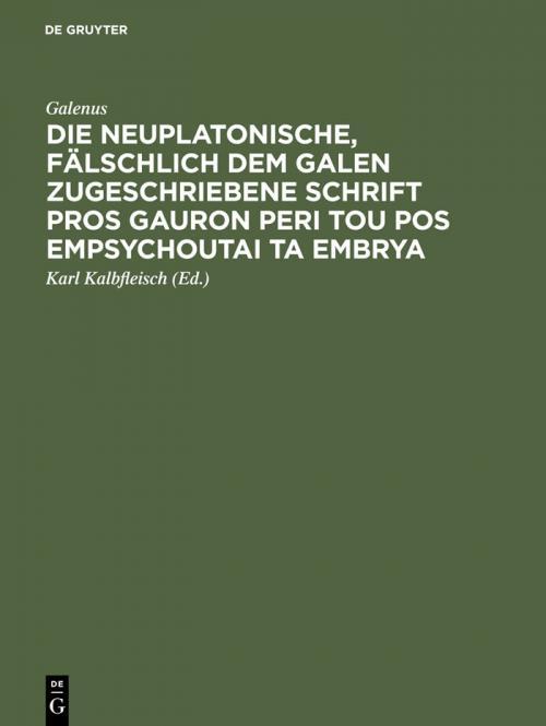 Die neuplatonische, fälschlich dem Galen zugeschriebene Schrift Pros Gauron peri tou pos empsychoutai ta embrya cover