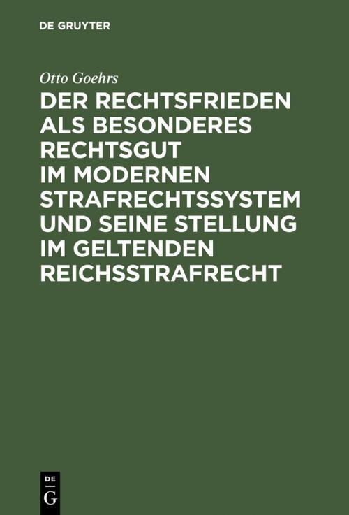Der Rechtsfrieden als besonderes Rechtsgut im modernen Strafrechtssystem und seine Stellung im geltenden Reichsstrafrecht cover