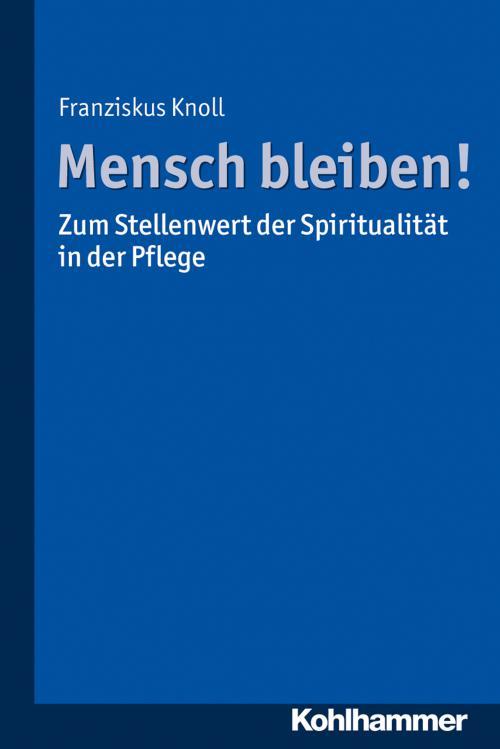 Mensch bleiben! Zum Stellenwert der Spiritualität in der Pflege cover