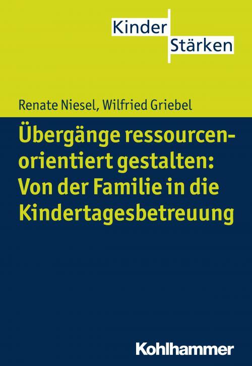 Übergänge ressourcenorientiert gestalten: Von der Familie in die Kindertagesbetreuung cover