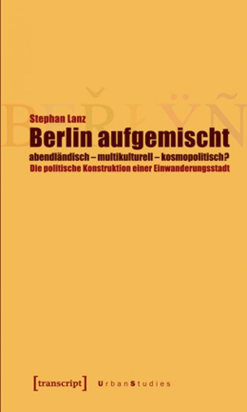Berlin aufgemischt: abendländisch, multikulturell, kosmopolitisch? cover