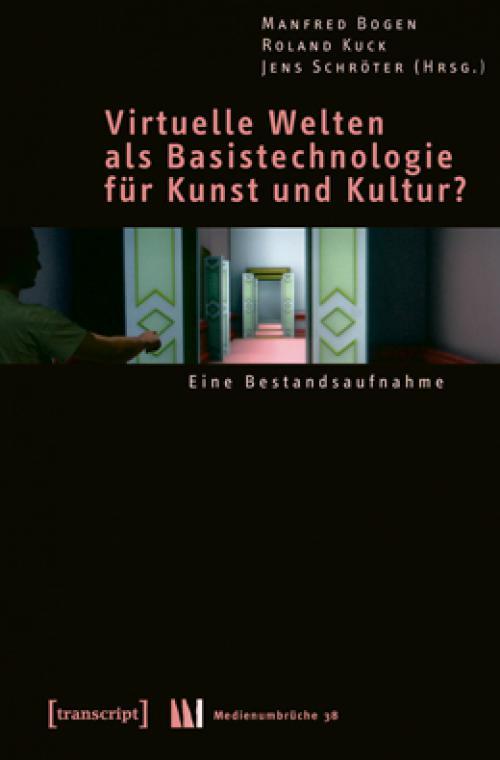 Virtuelle Welten als Basistechnologie für Kunst und Kultur? cover