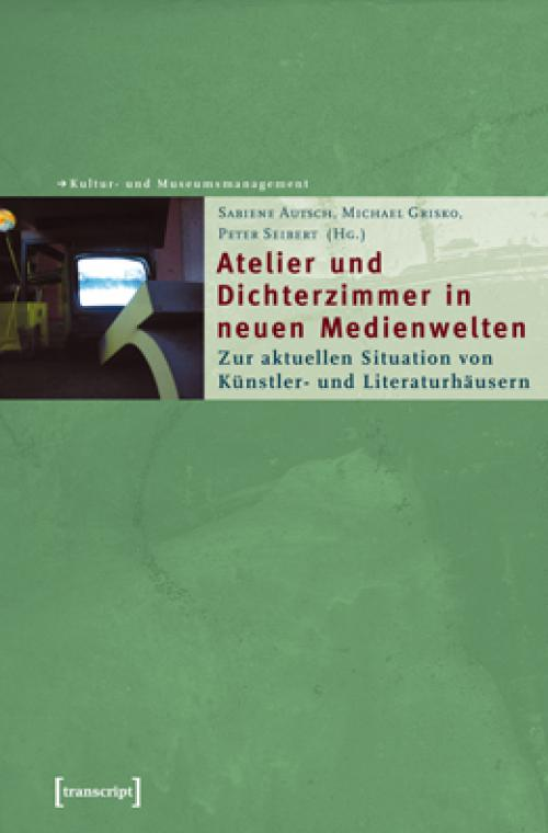 Atelier und Dichterzimmer in neuen Medienwelten cover
