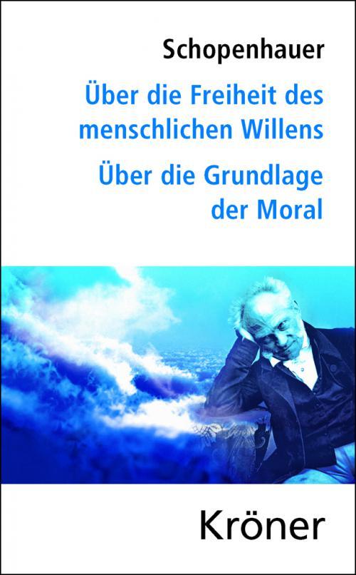 Über die Freiheit des menschlichen Willens/ Über die Grundlage der Moral cover