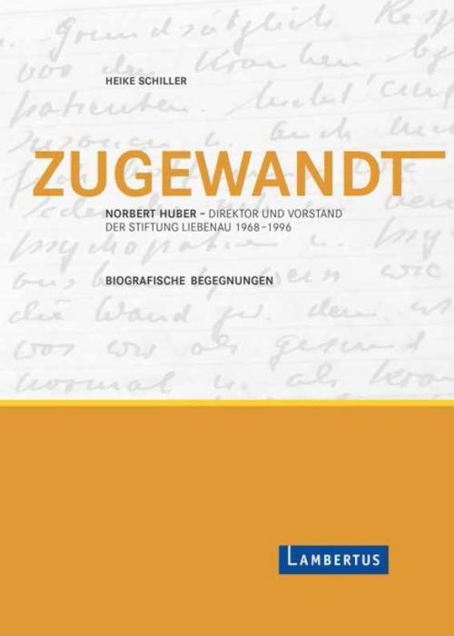 Zugewandt - Norbert Huber - Direktor und Vorstand der Stiftung Liebenau 1968 - 1996 - Biografische Begegnungen cover