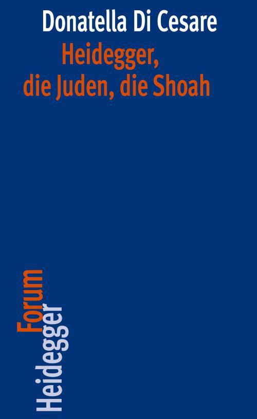 Heidegger, die Juden, die Shoah cover