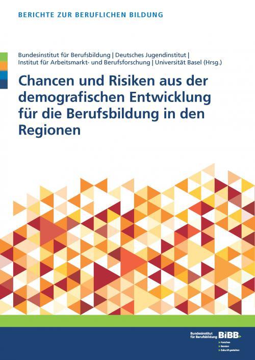 Chancen und Risiken aus der demografischen Entwicklung für die Berufsbildung in den Regionen cover