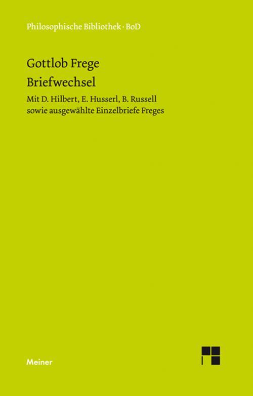 Gottlob Freges Briefwechsel mit D. Hilbert, E. Husserl, B. Russell sowie ausgewählte Einzelbriefe Freges cover