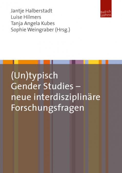 (Un)typisch Gender Studies – neue interdisziplinäre Forschungsfragen cover