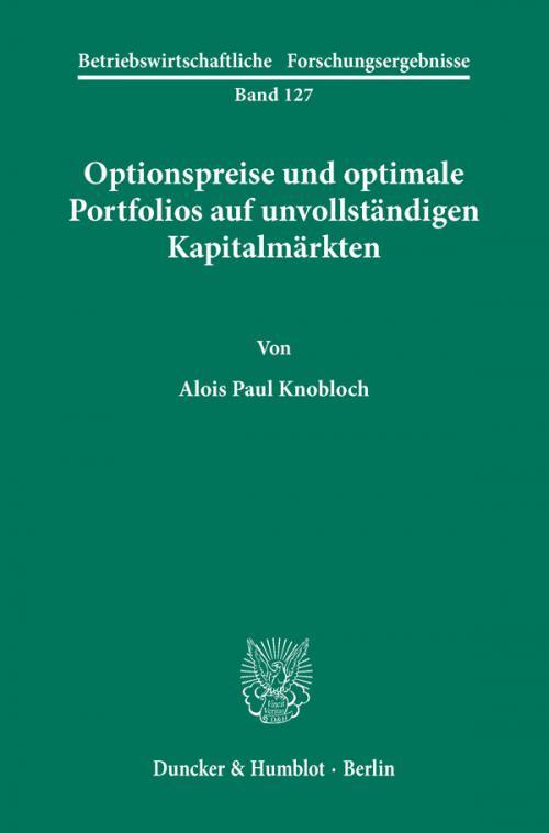 Optionspreise und optimale Portfolios auf unvollständigen Kapitalmärkten. cover