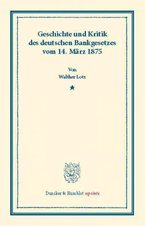 Geschichte und Kritik des deutschen Bankgesetzes vom 14. März 1875. cover