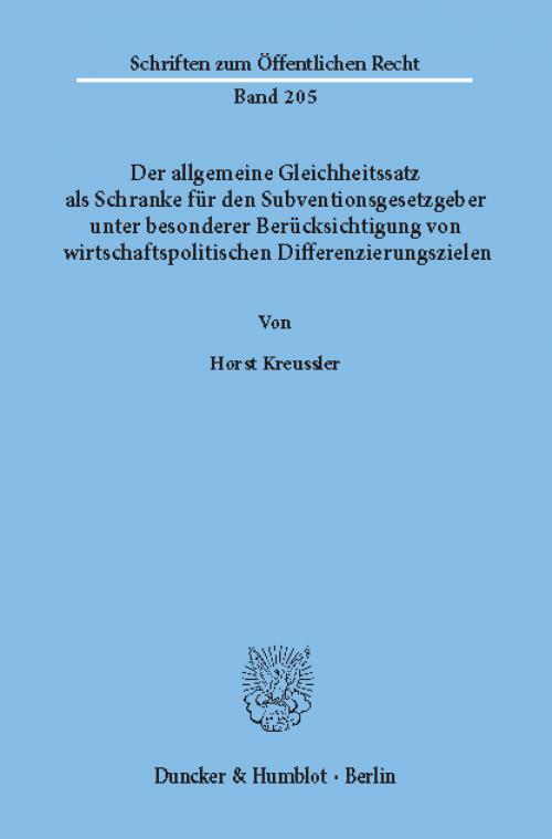 Der allgemeine Gleichheitssatz als Schranke für den Subventionsgesetzgeber unter besonderer Berücksichtigung von wirtschaftspolitischen Differenzierungszielen. cover
