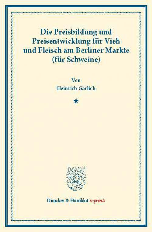 Die Preisbildung und Preisentwicklung für Vieh und Fleisch am Berliner Markte (für Schweine). cover