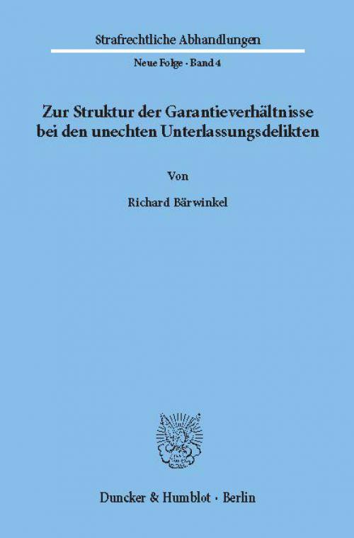 Zur Struktur der Garantieverhältnisse bei den unechten Unterlassungsdelikten. cover