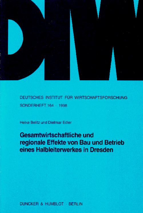Gesamtwirtschaftliche und regionale Effekte von Bau und Betrieb eines Halbleiterwerkes in Dresden. cover