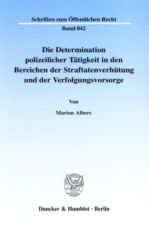 Die Determination polizeilicher Tätigkeit in den Bereichen der Straftatenverhütung und der Verfolgungsvorsorge. cover