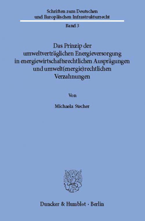 Das Prinzip der umweltverträglichen Energieversorgung in energiewirtschaftsrechtlichen Ausprägungen und umwelt(energie)rechtlichen Verzahnungen. cover
