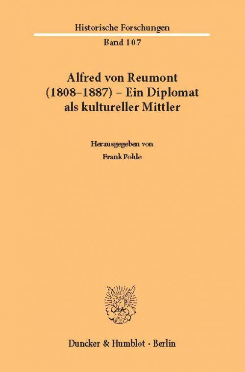 Alfred von Reumont (1808–1887) – Ein Diplomat als kultureller Mittler. cover